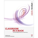 Pearson Education ADOBE ACROBAT 8 CLASSROOM IN A BOOK 0-321-47085-0